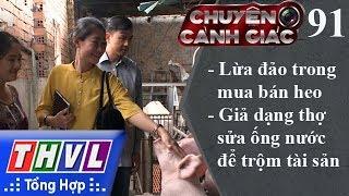 THVL | Chuyện cảnh giác -Kỳ 91:Lừa đảo trong mua bán heo, giả dạng thợ sửa ống nước để trộm tài sản