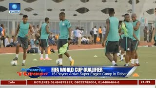 15 Players Arrive Super Eagles Camp In Rabat |Sports Tonight|
