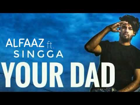 Your Dad - Alfaaz Ft. Singga (Full Song) Leaked Version | Latest Punjabi Song 2018 | Sidhu Creations