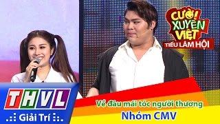 THVL | Cười xuyên Việt - Tiếu lâm hội | Tập 9: Về đâu mái tóc người thương - Nhóm CMV thumbnail