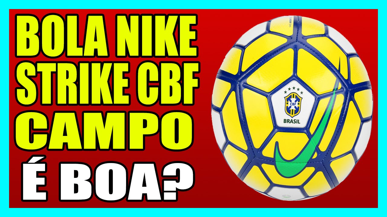 f57654bb52001 Bola Nike Strike Cbf Campo Bola Nike Strike Cbf Youtube. Bola De Futebol De Campo  Strike Cbf Nike Bolas Magazine Luiza