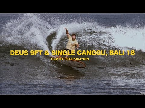 DEUS 9FT & SINGLE CANGGU, BALI 2018 BY PETE KAMYNIN