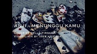 Anji - Menunggu Kamu cover by Della Firdatia (lyric video by Ines Azzahra)