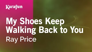 Karaoke My Shoes Keep Walking Back to You - Ray Price *