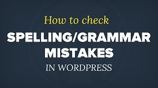 How to Check Grammar and Spelling Mistakes in WordPress