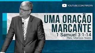 Uma Oração Marcante - 1 Samuel 3:1-14 | Rev. Marcos Nass