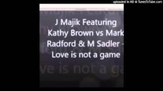 J Majik & Kathy Brown - Love Is Not A Game (Mark Radford & M Sadler Peak Time Remix)