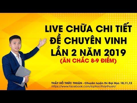 LIVE Chữa Chi Tiết đề Chuyên Vinh Lần 2 Năm 2019 ăn Chắc 8-9 điểm