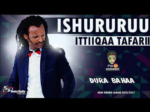 Ittiiqaa Tafarii - Ishururuu - New Oromo Music 2017(Official Video)