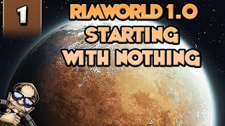 RimWorld 1.0 Starting with Nothing! - Part 1 [Beta Gameplay]