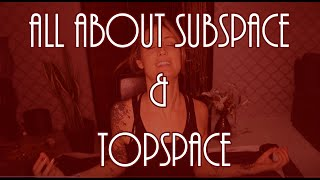All about Subspace and Topspace