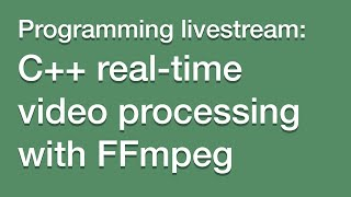 LIVESTREAM: Setting up FFmpeg and OpenGL in C++ for real-time video processing