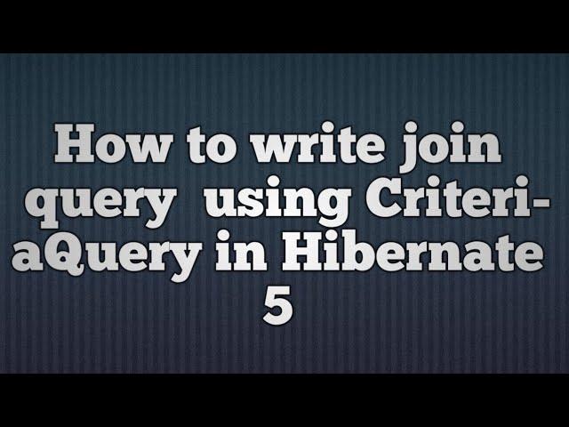 Hibernate 5:Join Query Using CriteriaQuery