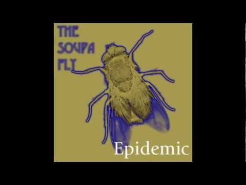 The Soupa Fly / Epidemic