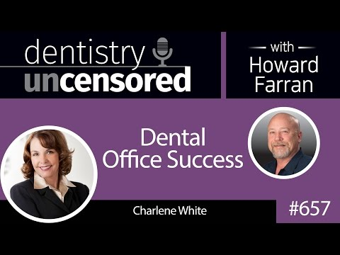 657-dental-office-success-with-charlene-white-:-dentistry-uncensored-with-howard-farran