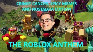 The ROBLOX Anthem but it's filled with cringy cancer, spicy memes and nostalgia