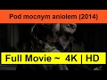"Pod-mocnym-aniolem--2014-""-Online""-Full""&""Length"