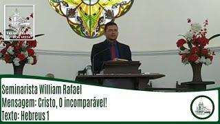Cristo, O incomparável!   Seminarista William Rafael   IPBV