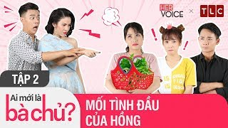 Ai Mới Là Bà Chủ? S2 [Tập 2] : Mối Tình Đầu |Thanh Trần, Puka, Ngô Phương Anh, Trần Anh Huy