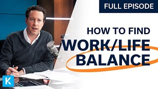 How to Balance Work and Life The Right Way (Replay From 06-11-20)