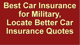 Best Car Insurance for Military | Locate Better Car Insurance Quotes