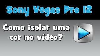 Sony Vegas Pro - Como Isolar uma Cor no Vídeo? (HD)
