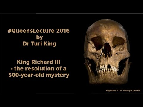 Queen's Lecture 2016 by Dr Turi King | King Richard III - the resolution of a 500-year-old mystery