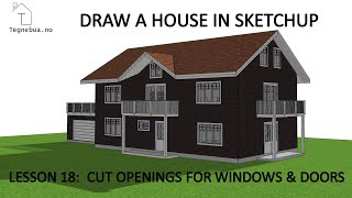 THE SKETCHUP PROCESS to draw a house - Lesson 18 -  Place and Cut openings for windows and doors