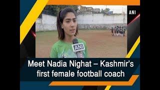 Meet Nadia Nighat – Kashmir's first female football coach