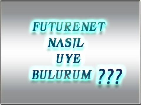 Futurenet üye nasıl bulunur ? futurenetparakazan