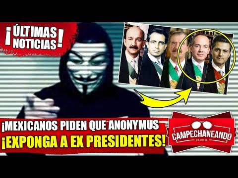 ¡ÚLTIMAS NOTICIAS! MEXICANOS PIDEN QUE ANONYMUS EXPONGA A EX PRESIDENTES - CAMPECHANEANDO