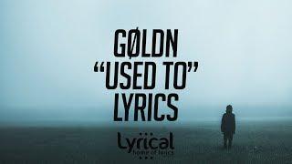 Goldn - Used To Lyrics