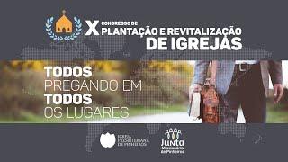 X Congresso de Plantação e Revitalização de Igrejas 16H30 | IP Pinheiros | IPPTV
