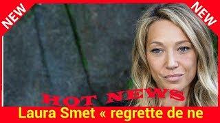 Laura Smet « regrette de ne pas avoir eu d