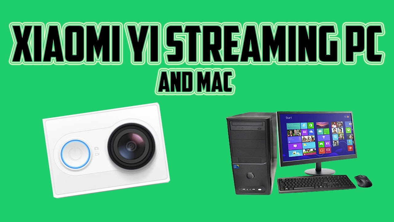 How to stream Xiaomi YI on Mac/PC/Linux