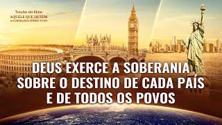 Documentário: Deus exerce a soberania sobre o destino de cada país e de todos os povos