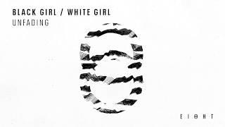 BLACK GIRL / WHITE GIRL - Unfading [EI8HT009]