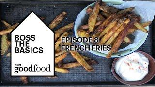Boss the Basics - Fries - BBC Good Food