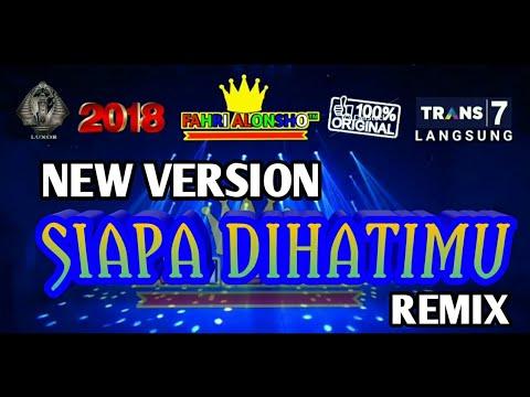 SIAPA DIHATIMU REMIX 2018 (New Version)