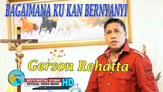 BAGAIMANA KU KAN BERNYANYI - GERSON REHATTA - KEVS DIGITAL STUDIO ( OFFICIAL VIDEO MUSIC )