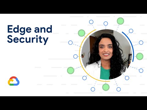 What's New for Edge and Security in Google Cloud