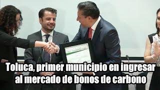 Toluca, primer municipio en ingresar al mercado de bonos de carbono