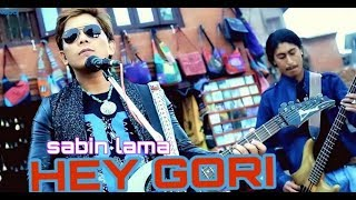 Hey Gori - Sabin Lama | New Nepali Pop Song 2015