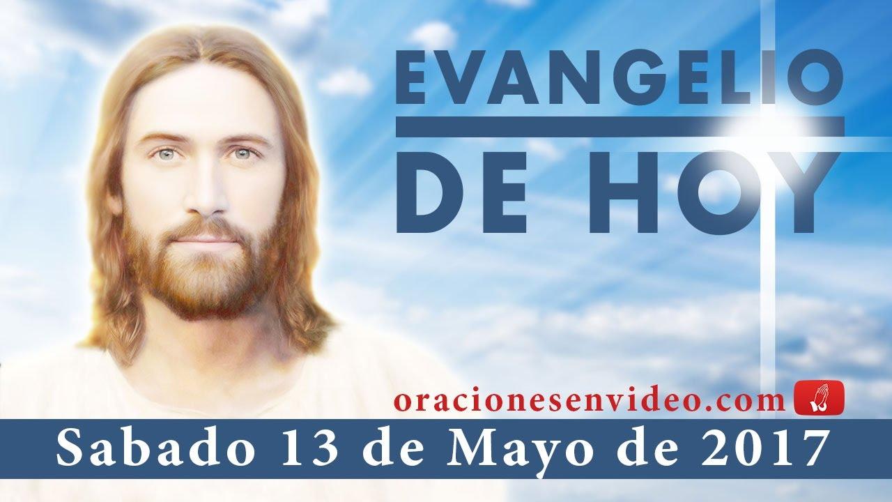 Evangelio de Hoy Sabado 13 de Mayo 2017
