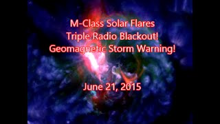 M-Class Solar-Flares | Triple Radio Blackout! Geomagnetic Storm Warning! June 21, 2015