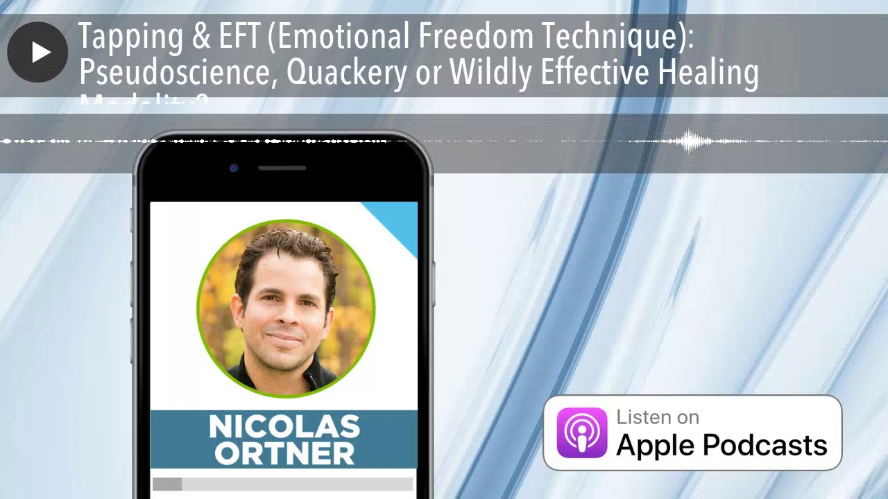Tapping & EFT (Emotional Freedom Technique): Pseudoscience, Quackery or  Wildly Effective Healing Mo