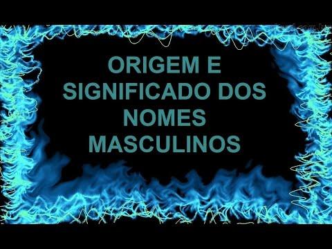 ORIGEM E SIGNIFICADO DOS NOMES MASCULINOS