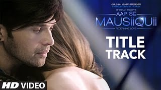 Aap Se Mausiiquii Title Song Full Video Himesh Reshammiya Latest Song  2016  T-series