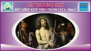 Bài Thương Khó Đức Giêsu Kitô Theo Thánh Luca - Năm C