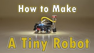 How to Make a Tiny Robot!